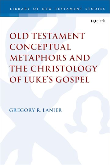 Old Testament Conceptual Metaphors and the Christology of Luke's Gospel cover