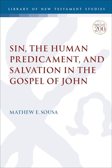 Sin, the Human Predicament, and Salvation in the Gospel of John cover