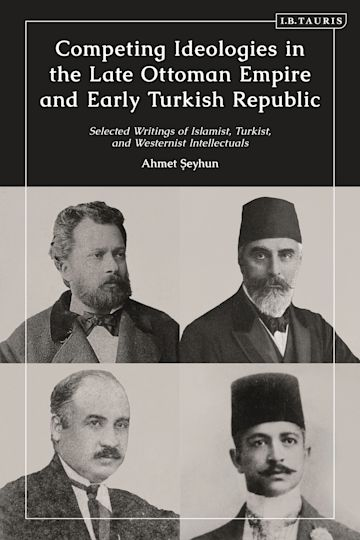 Competing Ideologies in the Late Ottoman Empire and Early Turkish Republic cover