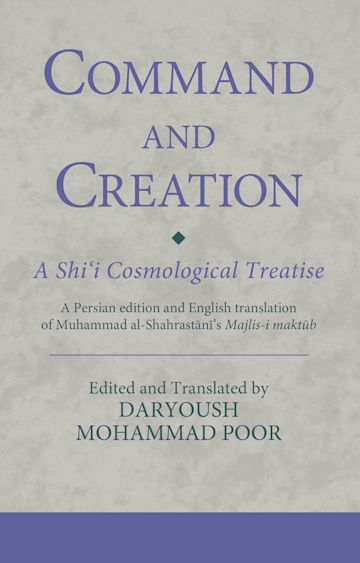 Command and Creation: A Shi'i Cosmological Treatise cover