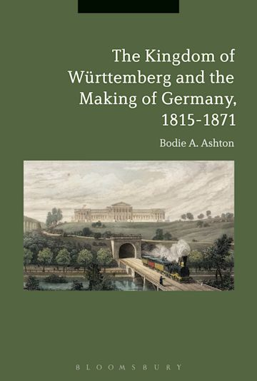 The Kingdom of Württemberg and the Making of Germany, 1815-1871 cover
