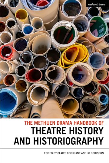 The Methuen Drama Handbook of Theatre History and Historiography cover