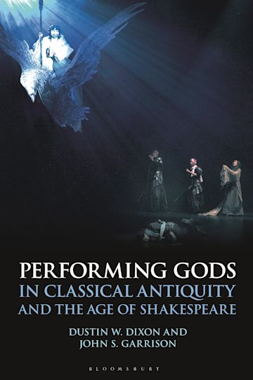 Performing Gods in Classical Antiquity and the Age of Shakespeare cover