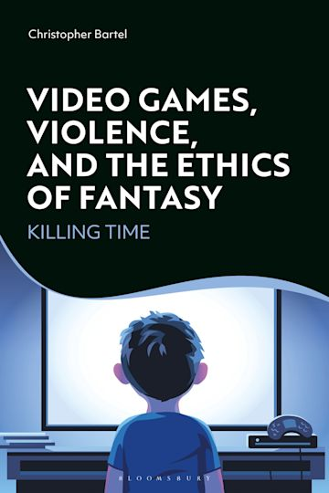 Video Games, Violence, and the Ethics of Fantasy cover