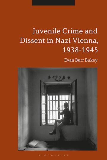 Juvenile Crime and Dissent in Nazi Vienna, 1938-1945 cover