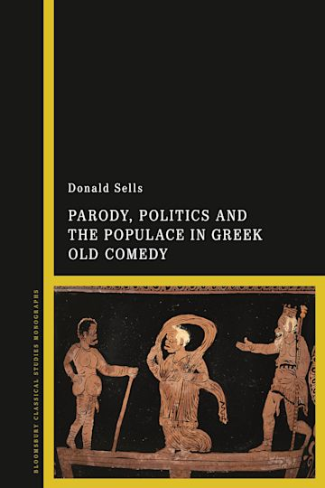 Parody, Politics and the Populace in Greek Old Comedy cover