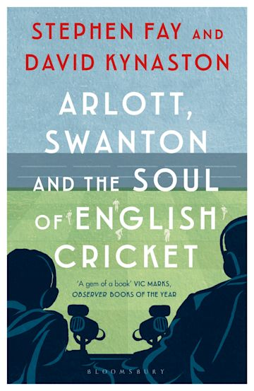 Arlott, Swanton and the Soul of English Cricket cover