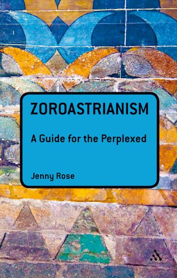 Zoroastrianism: A Guide for the Perplexed cover
