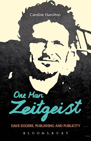 One Man Zeitgeist: Dave Eggers, Publishing and Publicity cover