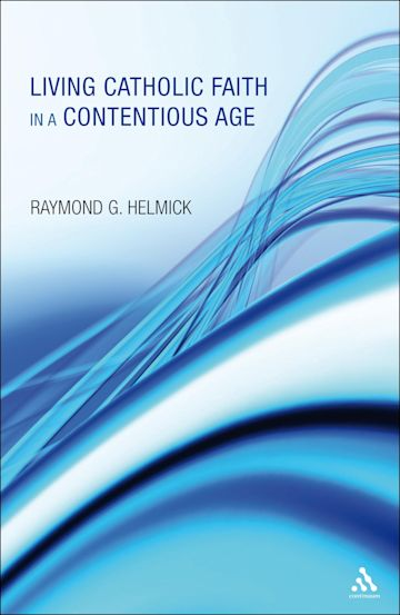 Living Catholic Faith in a Contentious Age cover