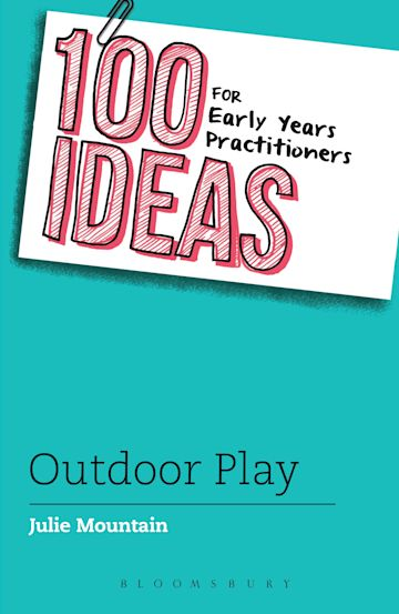 100 Ideas for Early Years Practitioners: Outdoor Play cover