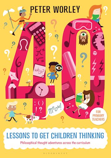 40 lessons to get children thinking: Philosophical thought adventures across the curriculum cover