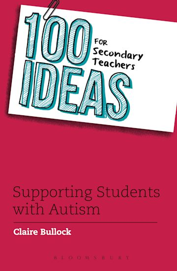 100 Ideas for Secondary Teachers: Supporting Students with Autism cover