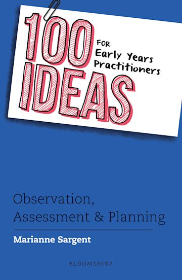 100 Ideas for Early Years Practitioners: Observation, Assessment & Planning cover