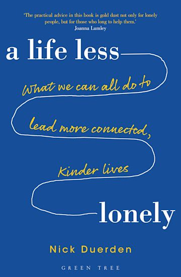 A Life Less Lonely: What We Can All Do to Lead More Connected, Kinder Lives cover