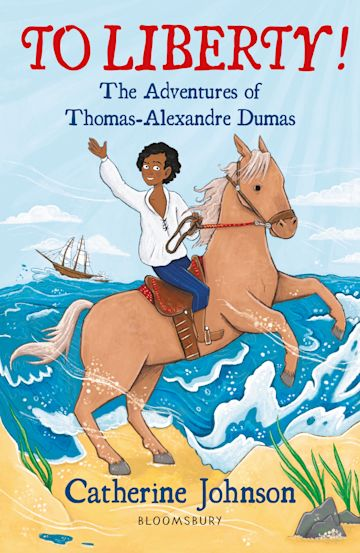 To Liberty! The Adventures of Thomas-Alexandre Dumas: A Bloomsbury Reader cover