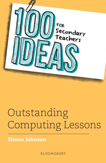100 Ideas for Secondary Teachers: Outstanding Computing Lessons cover