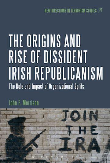 The Origins and Rise of Dissident Irish Republicanism cover