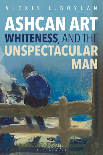 Ashcan Art, Whiteness, and the Unspectacular Man cover