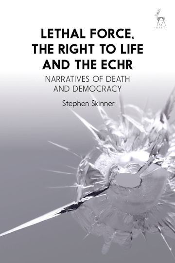 Lethal Force, the Right to Life and the ECHR cover