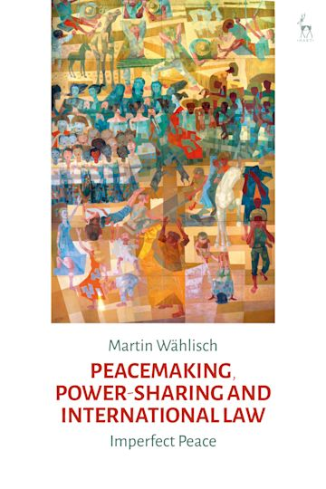 Peacemaking, Power-sharing and International Law cover