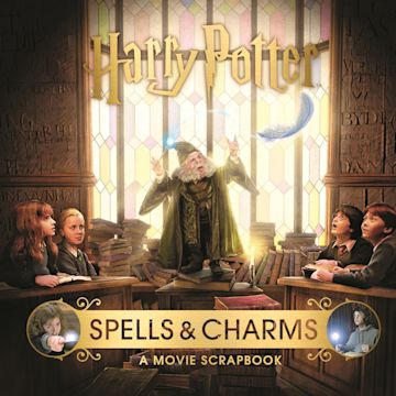 Harry Potter – Spells & Charms: A Movie Scrapbook cover