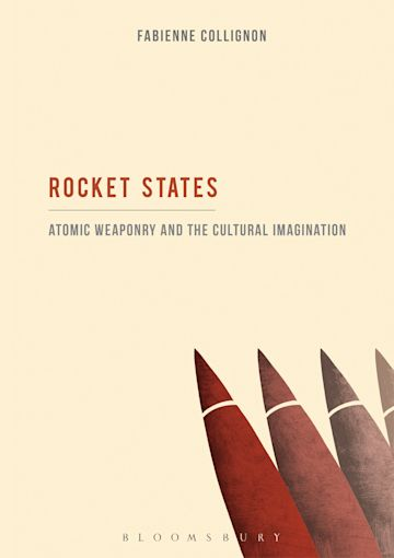 Rocket States: Atomic Weaponry and the Cultural Imagination cover