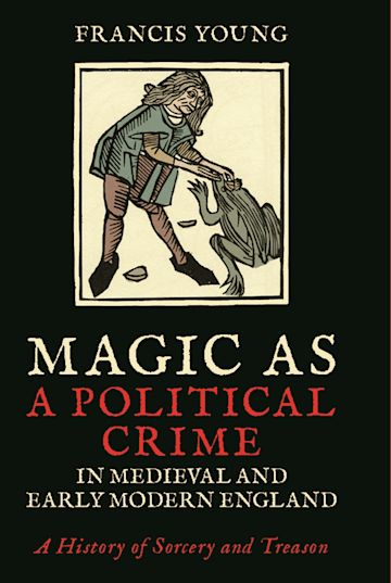 Magic as a Political Crime in Medieval and Early Modern England cover
