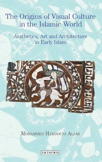 The Origins of Visual Culture in the Islamic World cover
