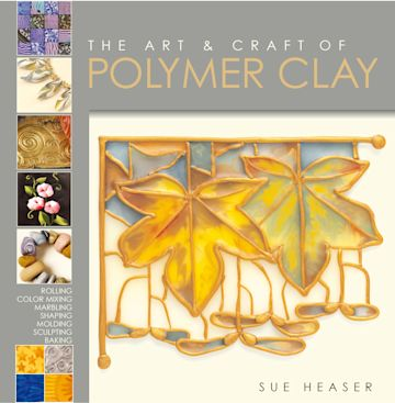 The Art & Craft of Polymer Clay cover
