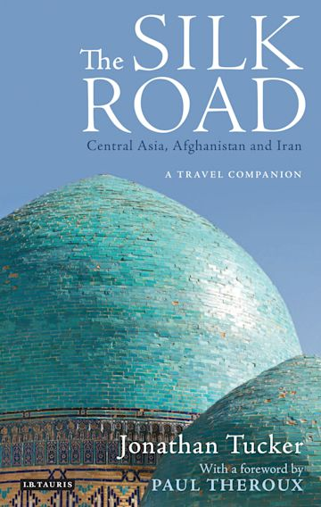 The Silk Road: Central Asia, Afghanistan and Iran cover