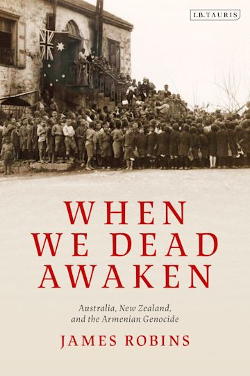 When We Dead Awaken: Australia, New Zealand, and the Armenian Genocide cover