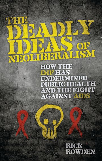 The Deadly Ideas of Neoliberalism cover