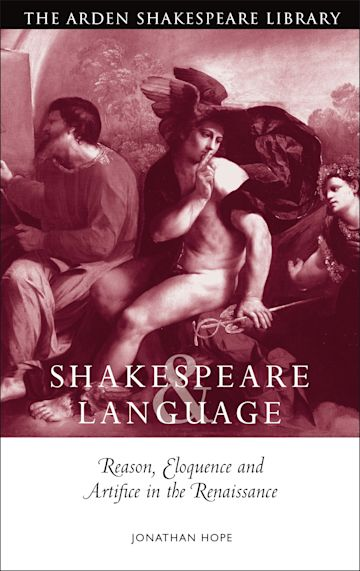 Shakespeare and Language: Reason, Eloquence and Artifice in the Renaissance cover
