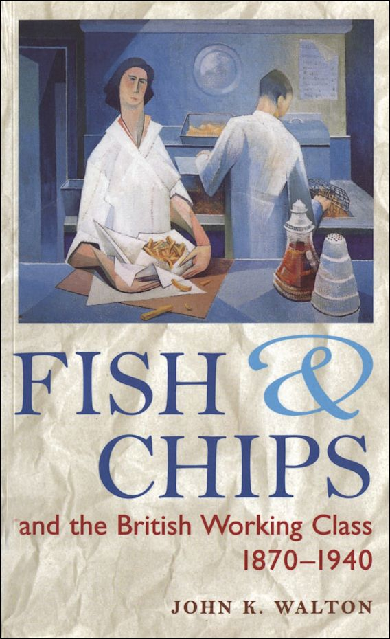 Fish and Chips, and the British Working Class, 1870-1940 cover