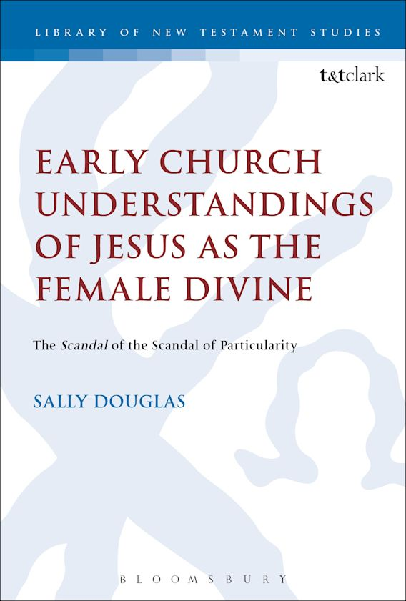 Early Church Understandings of Jesus as the Female Divine cover