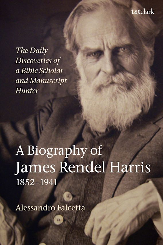 The Daily Discoveries of a Bible Scholar and Manuscript Hunter: A Biography of James Rendel Harris (1852–1941) cover