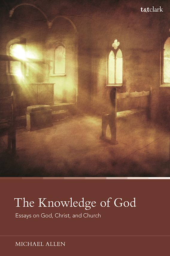 The Knowledge of God: Essays on God, Christ, and Church cover