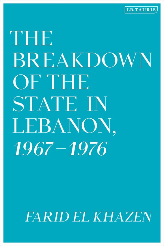 The Breakdown of the State in Lebanon, 1967–1976 cover