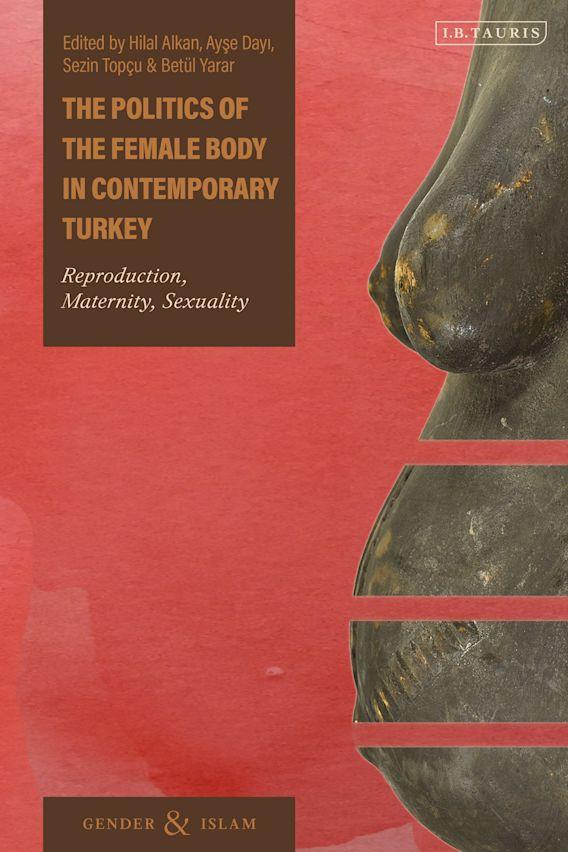 The Politics of the Female Body in Contemporary Turkey cover