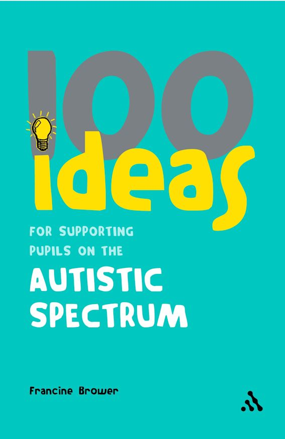 100 Ideas for Supporting Pupils on the Autistic Spectrum cover