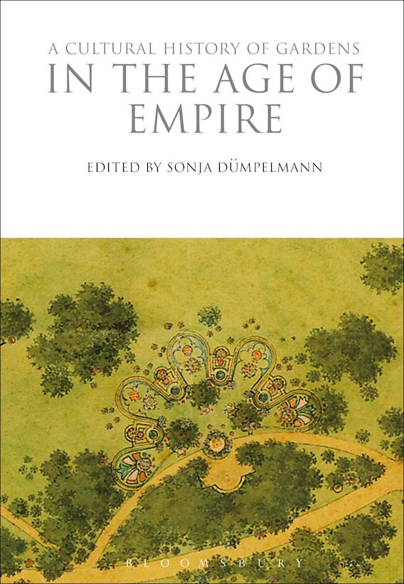 A Cultural History of Gardens in the Age of Empire cover