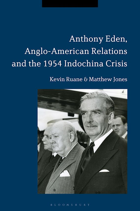 Anthony Eden, Anglo-American Relations and the 1954 Indochina Crisis cover