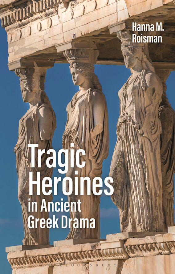 Tragic Heroines in Ancient Greek Drama cover