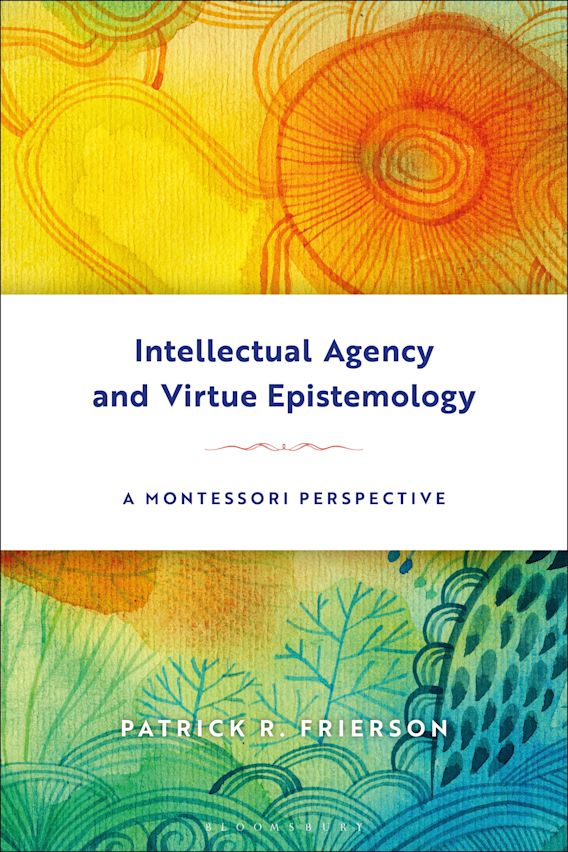 Intellectual Agency and Virtue Epistemology: A Montessori Perspective cover