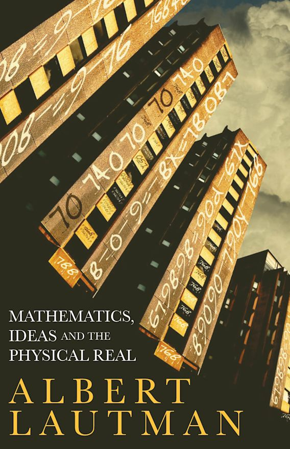 Mathematics, Ideas and the Physical Real cover