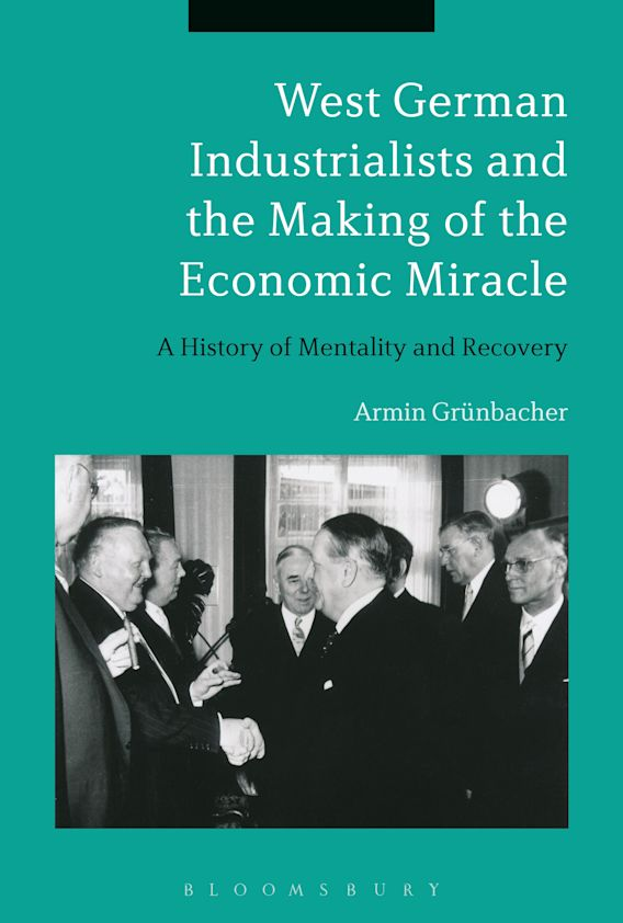 West German Industrialists and the Making of the Economic Miracle cover