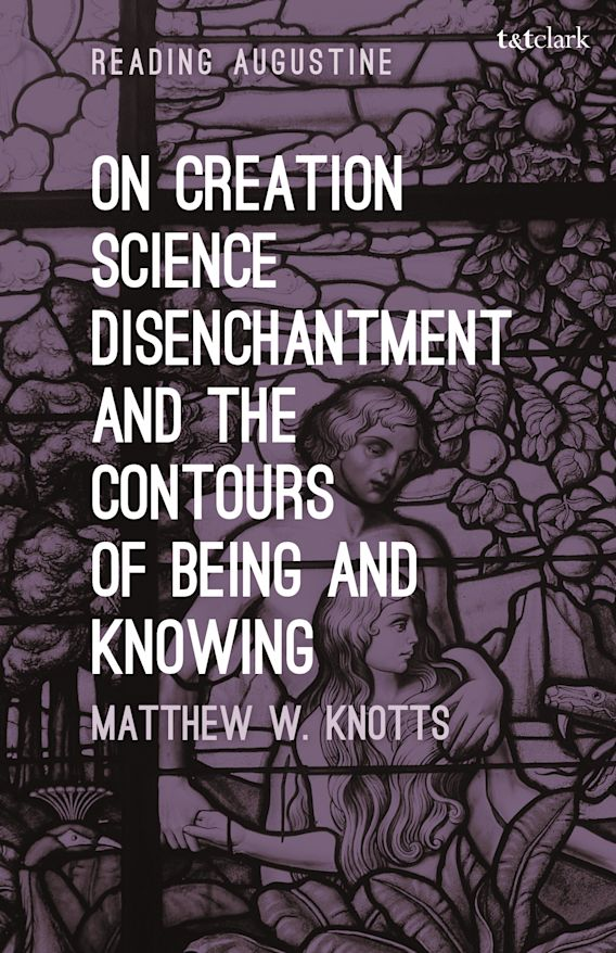 On Creation, Science, Disenchantment and the Contours of Being and Knowing cover