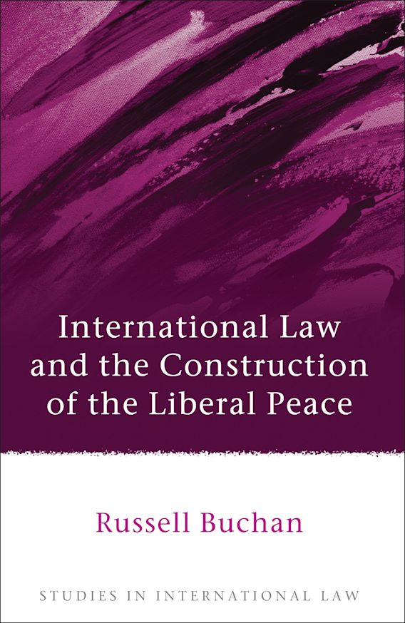 International Law and the Construction of the Liberal Peace cover