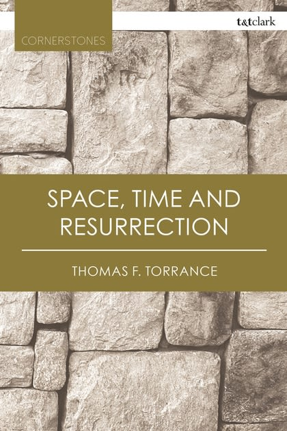 Book cover for Thomas F. Torrance's Space, Time and Resurrection (Bloomsbury Publishing)